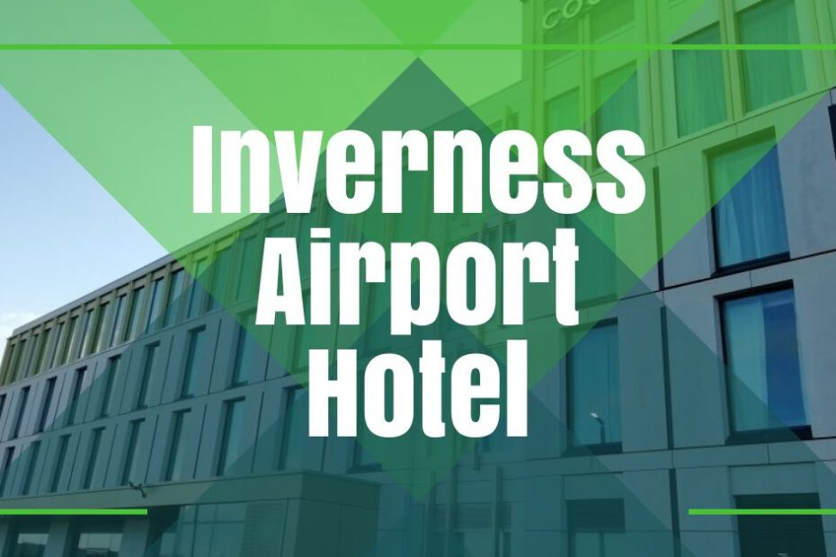 inverness airport hotel featured image the professional traveller