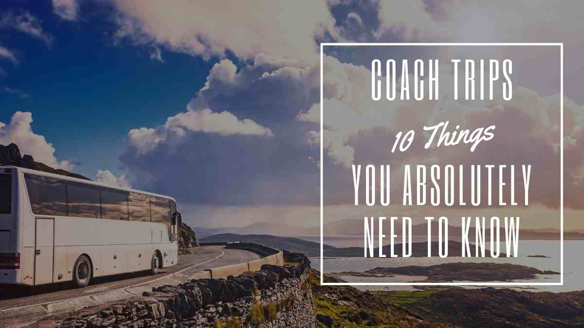 coach trips - 10 things you need to know