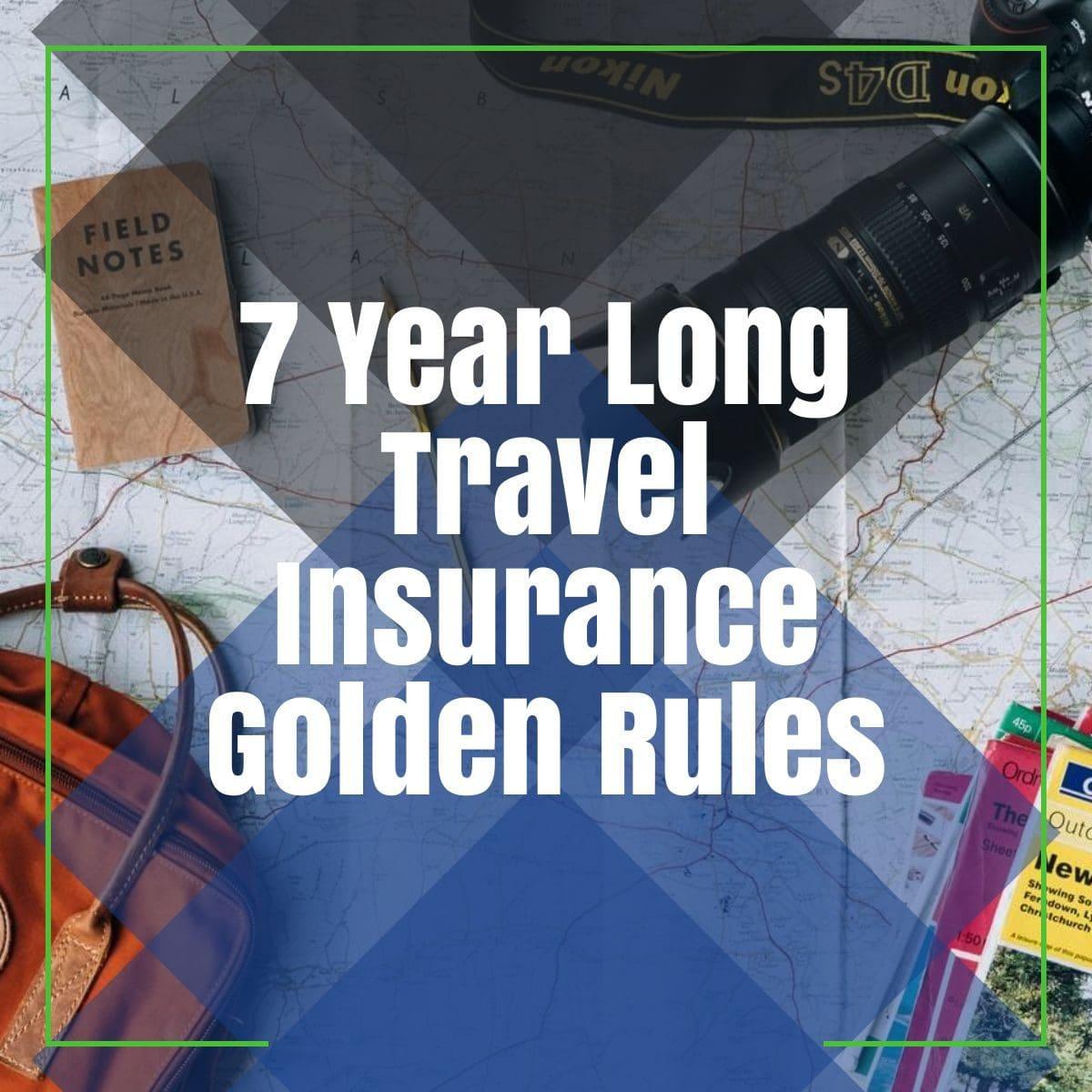 7 year long travel insurance golden rules
